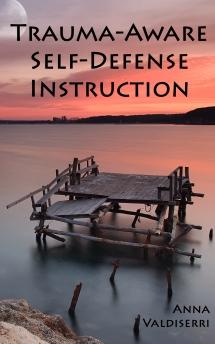 Trauma-Aware Self-Defense Instruction - Anna Valdiserri